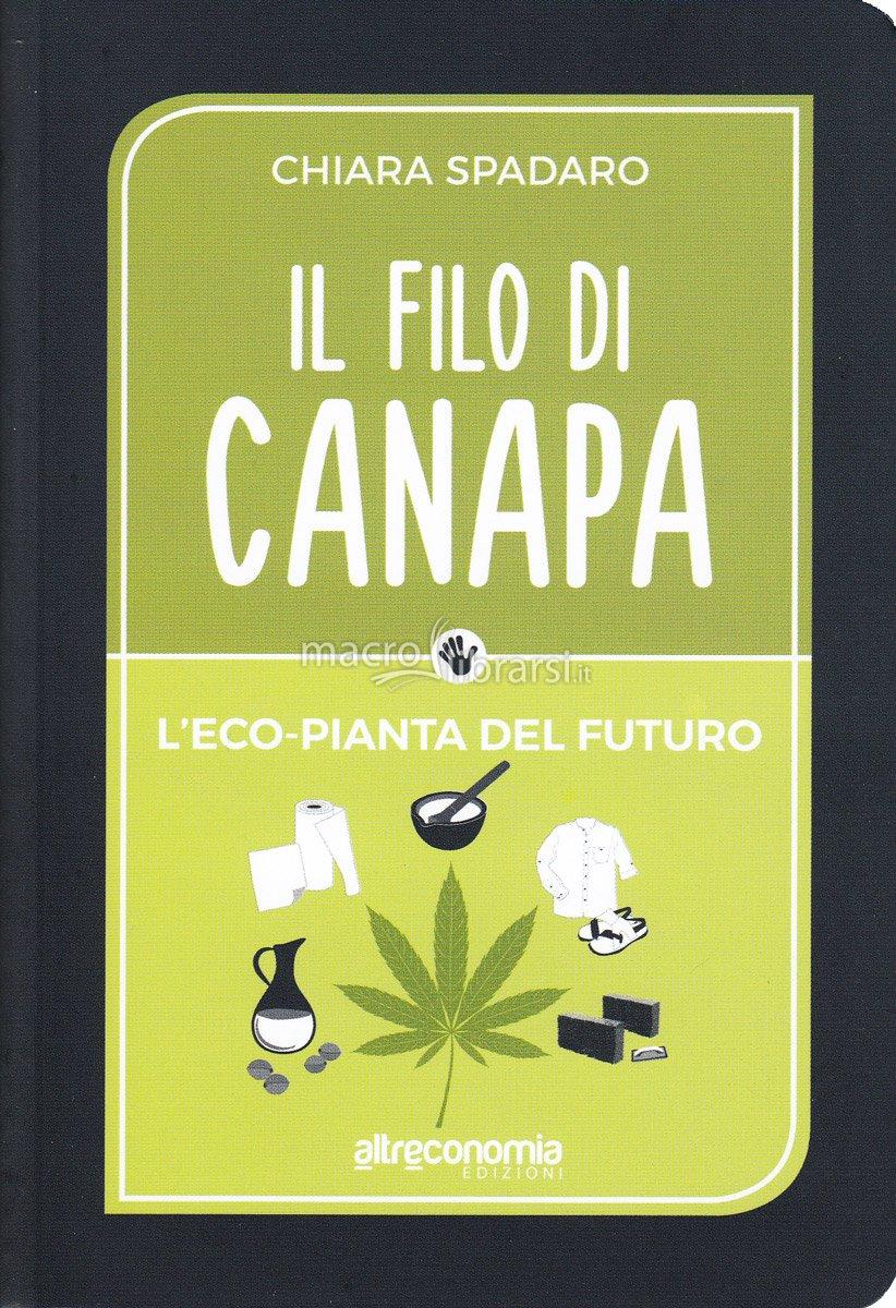La canapa e i suoi svariati usi! Tutti i segreti della cannabis: cucina, abiti, bioedilizia, ecocosmesi e terapie naturali. Acquista il libro
